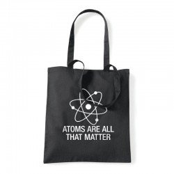 Atoms Are All That Matter Tygkasse